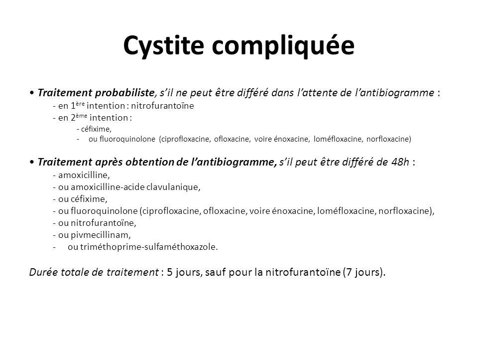 Cystite compliquée • Traitement probabiliste, s'il ne peut être différé dans l'attente de l'antibiogramme :