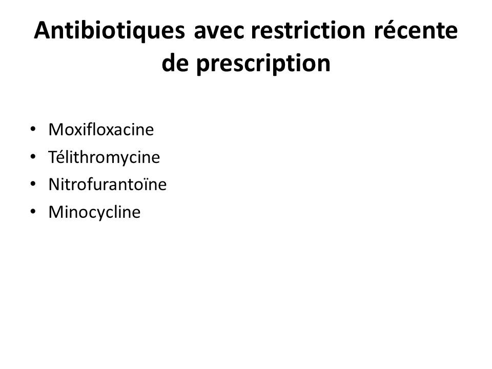 Antibiotiques avec restriction récente de prescription