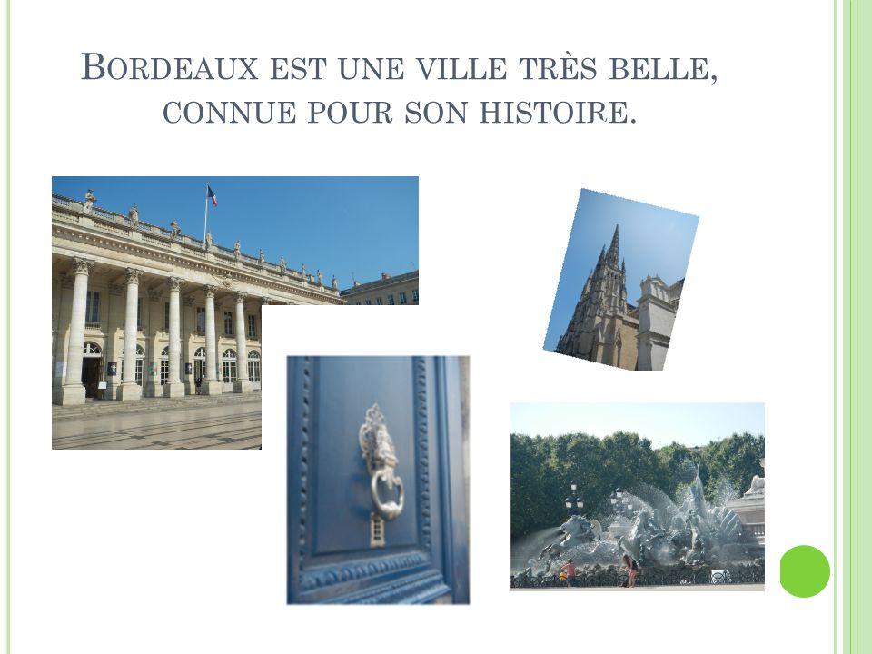 Bordeaux est une ville très belle, connue pour son histoire.