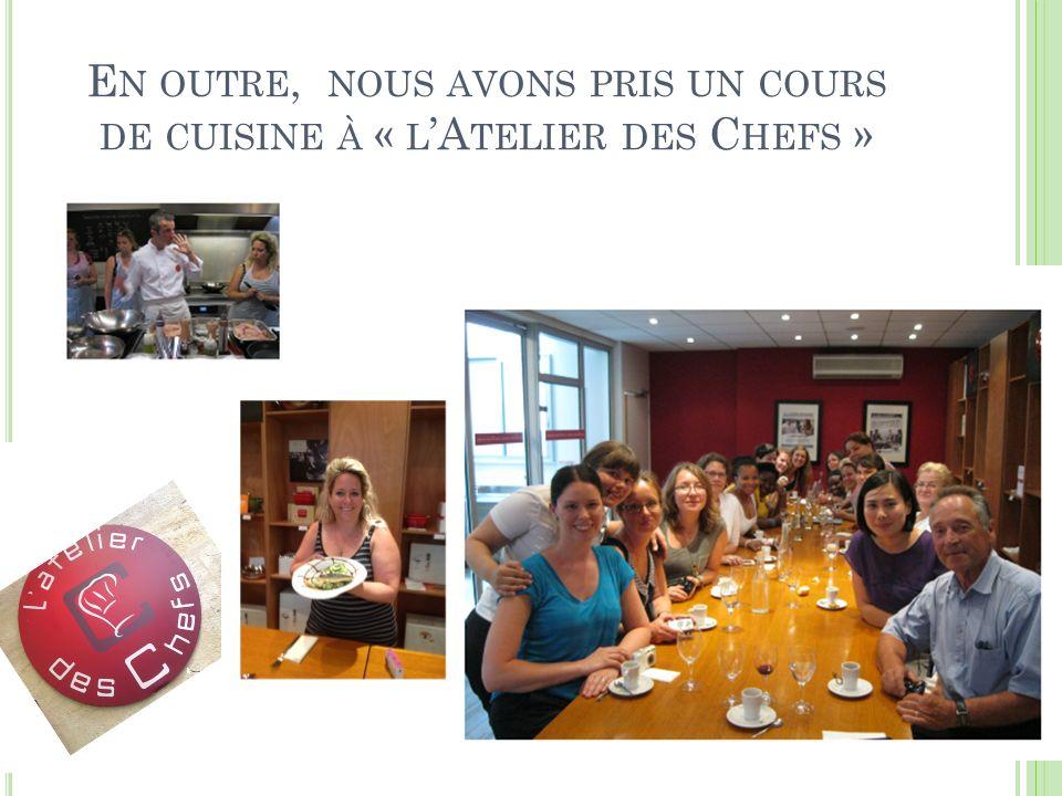 En outre, nous avons pris un cours de cuisine à « l'Atelier des Chefs »