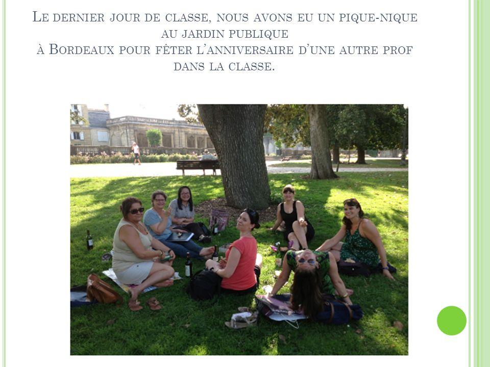 Le dernier jour de classe, nous avons eu un pique-nique au jardin publique à Bordeaux pour fêter l'anniversaire d'une autre prof dans la classe.