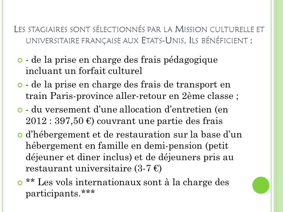Les stagiaires sont sélectionnés par la Mission culturelle et universitaire française aux Etats-Unis. Ils bénéficient :