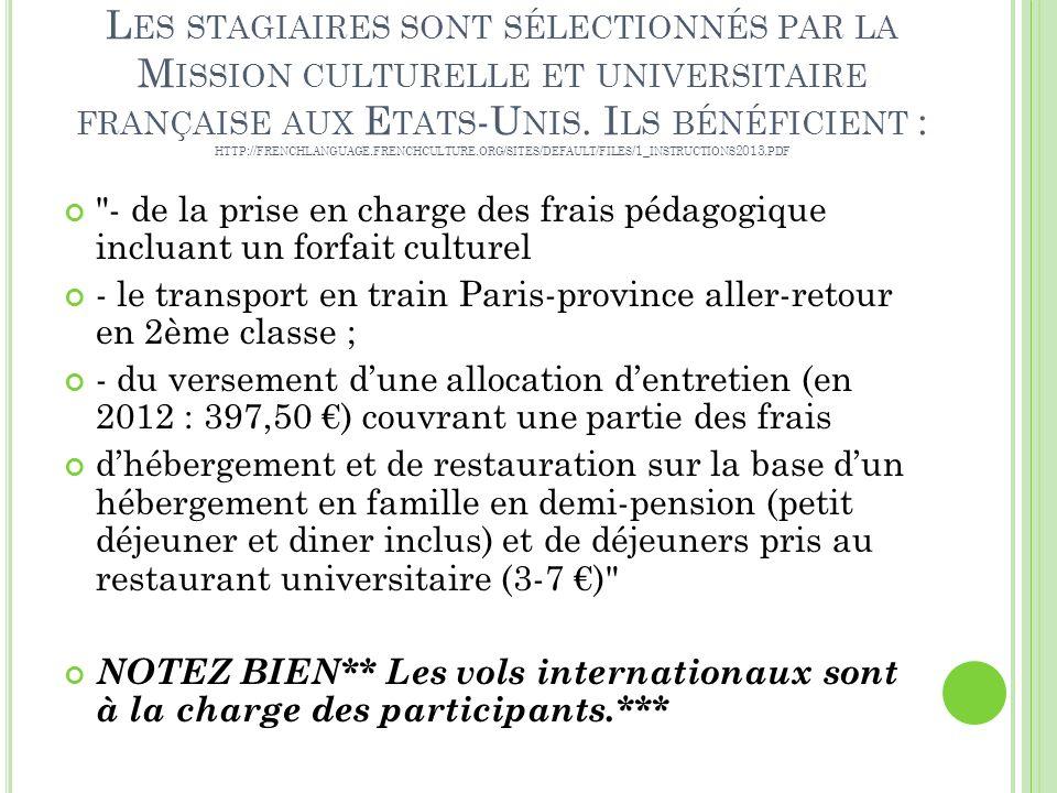 Les stagiaires sont sélectionnés par la Mission culturelle et universitaire française aux Etats-Unis. Ils bénéficient : http://frenchlanguage.frenchculture.org/sites/default/files/1_instructions2013.pdf