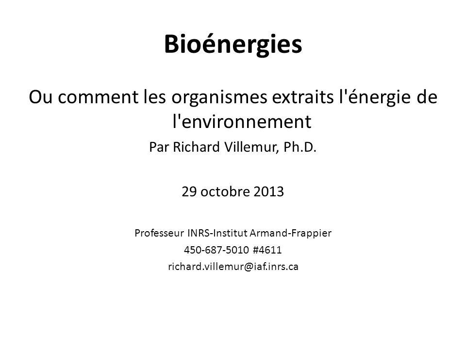 Bioénergies Ou comment les organismes extraits l énergie de l environnement. Par Richard Villemur, Ph.D.