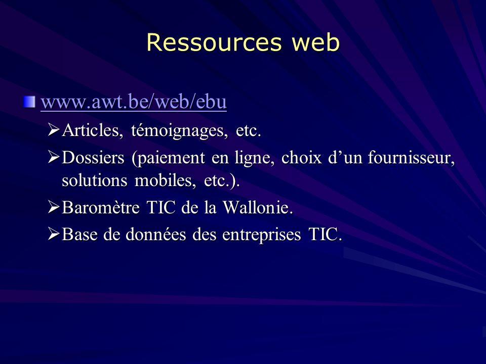 Ressources web www.awt.be/web/ebu. Articles, témoignages, etc. Dossiers (paiement en ligne, choix d'un fournisseur, solutions mobiles, etc.).