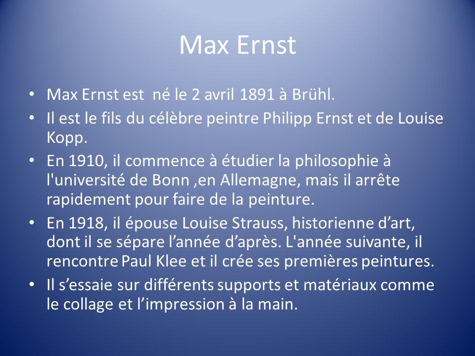 Max Ernst Max Ernst est né le 2 avril 1891 à Brühl.