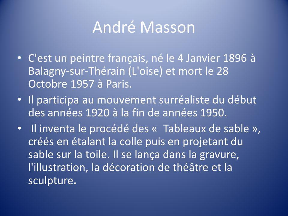 André Masson C est un peintre français, né le 4 Janvier 1896 à Balagny-sur-Thérain (L oise) et mort le 28 Octobre 1957 à Paris.