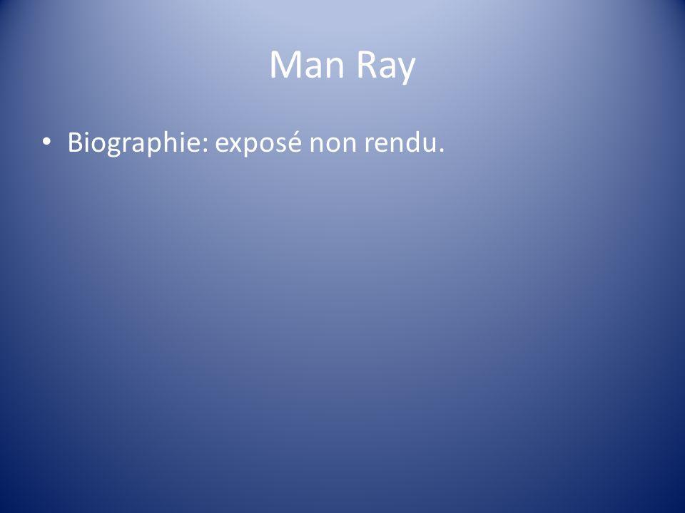 Man Ray Biographie: exposé non rendu.