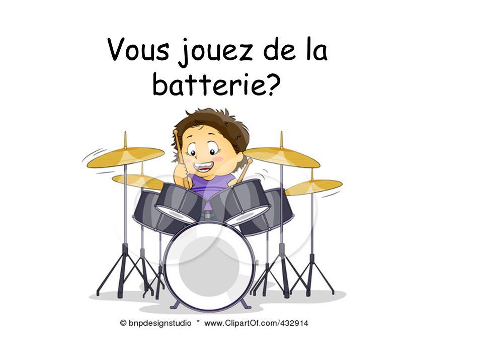 Vous jouez de la batterie