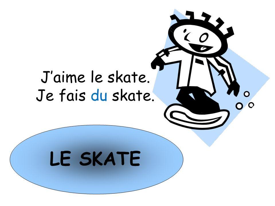 J'aime le skate. Je fais du skate. LE SKATE