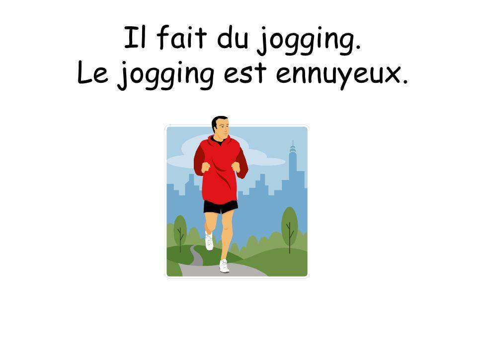 Le jogging est ennuyeux.