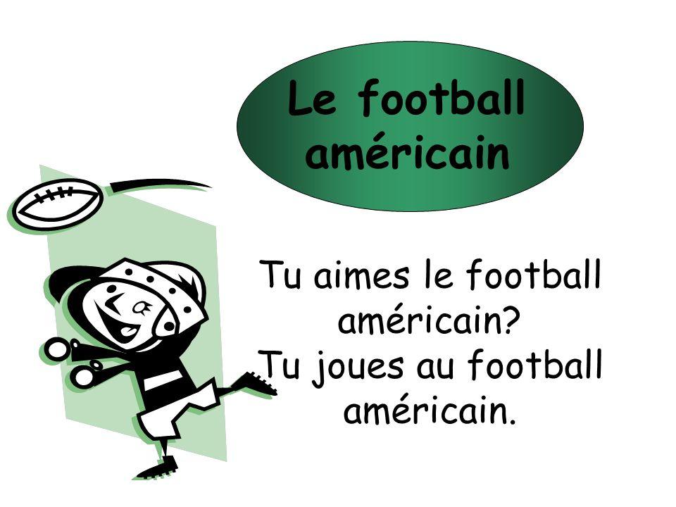Le football américain Tu aimes le football américain