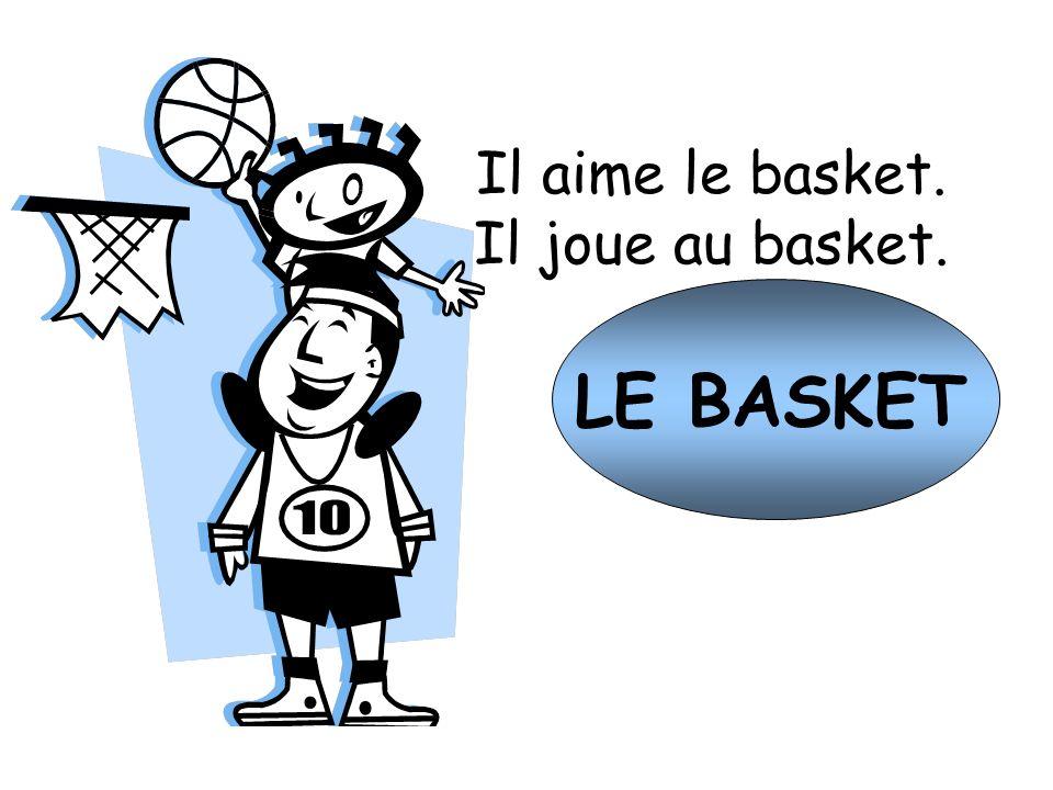 Il aime le basket. Il joue au basket. LE BASKET