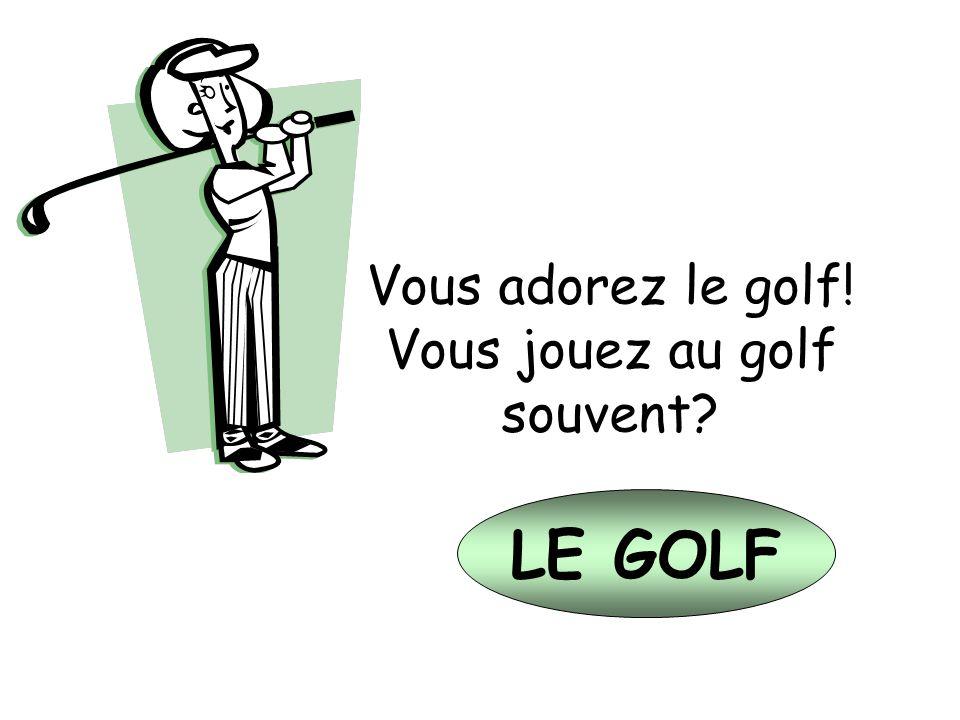Vous jouez au golf souvent