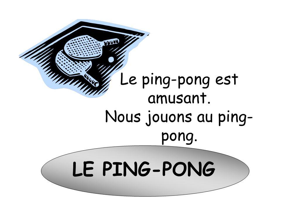 Le ping-pong est amusant.