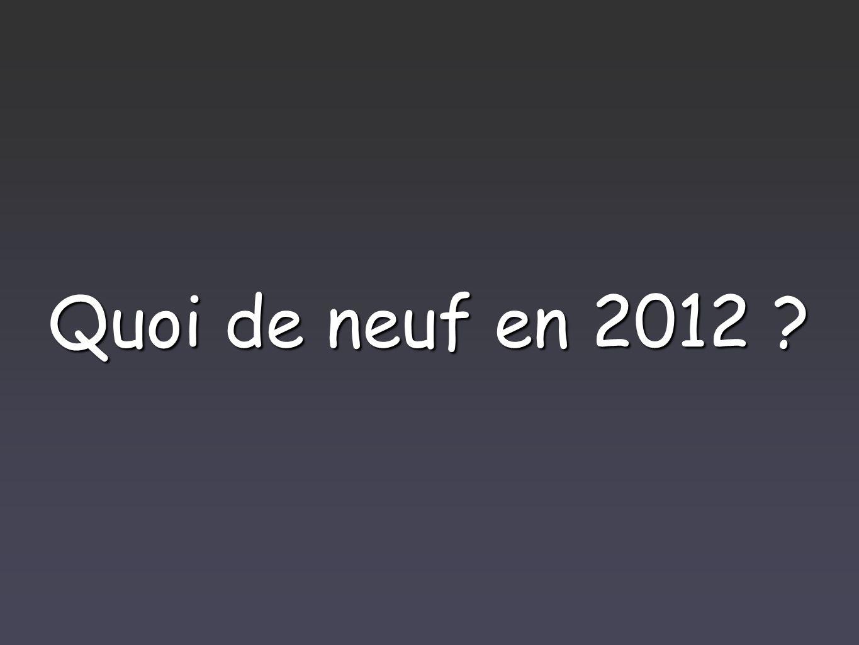Quoi de neuf en 2012
