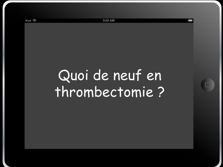 Quoi de neuf en thrombectomie