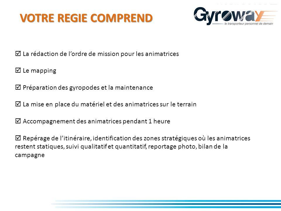 VOTRE REGIE COMPREND  La rédaction de l'ordre de mission pour les animatrices.  Le mapping.  Préparation des gyropodes et la maintenance.