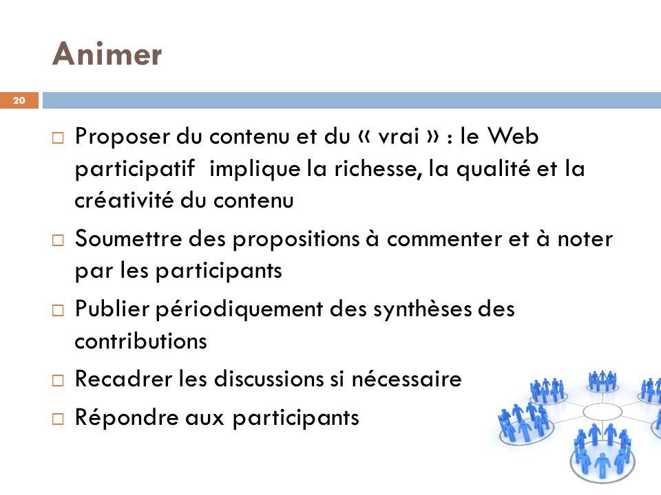 Animer Proposer du contenu et du « vrai » : le Web participatif implique la richesse, la qualité et la créativité du contenu