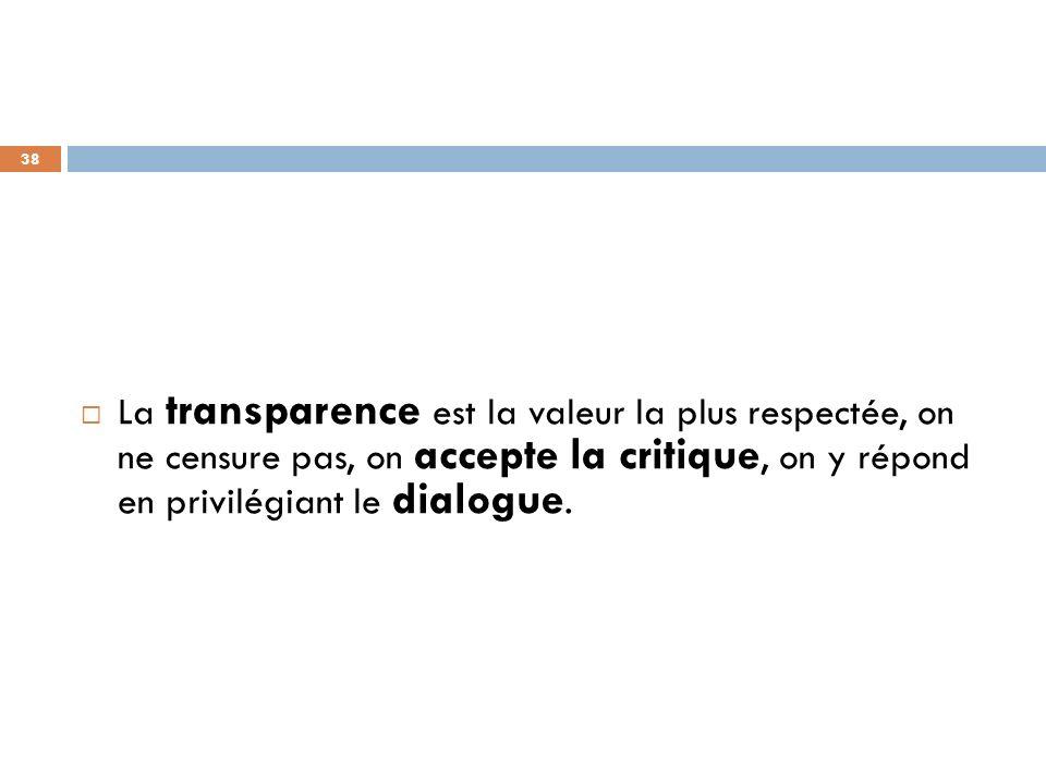 La transparence est la valeur la plus respectée, on ne censure pas, on accepte la critique, on y répond en privilégiant le dialogue.