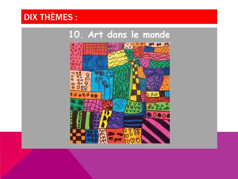 DIX THÈMES : 10. Art dans le monde