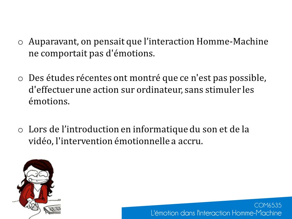 Auparavant, on pensait que l'interaction Homme-Machine ne comportait pas d émotions.
