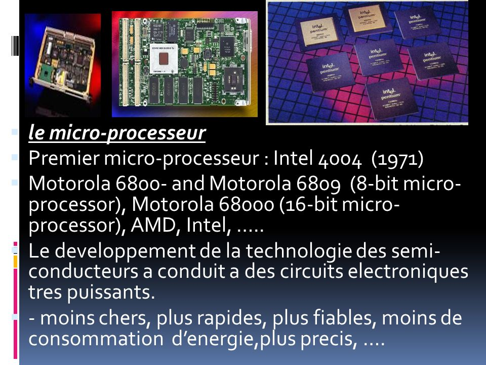le micro-processeur Premier micro-processeur : Intel 4004 (1971)