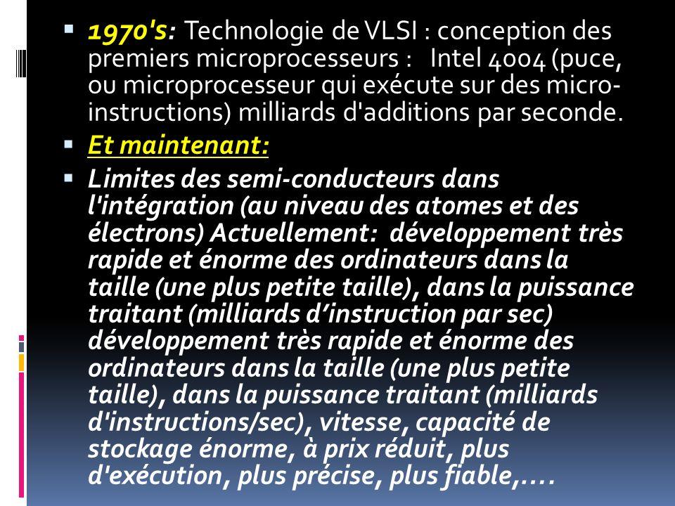 1970 s: Technologie de VLSI : conception des premiers microprocesseurs : Intel 4004 (puce, ou microprocesseur qui exécute sur des micro- instructions) milliards d additions par seconde.