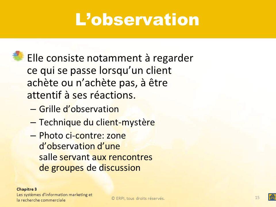 L'observation Elle consiste notamment à regarder ce qui se passe lorsqu'un client achète ou n'achète pas, à être attentif à ses réactions.