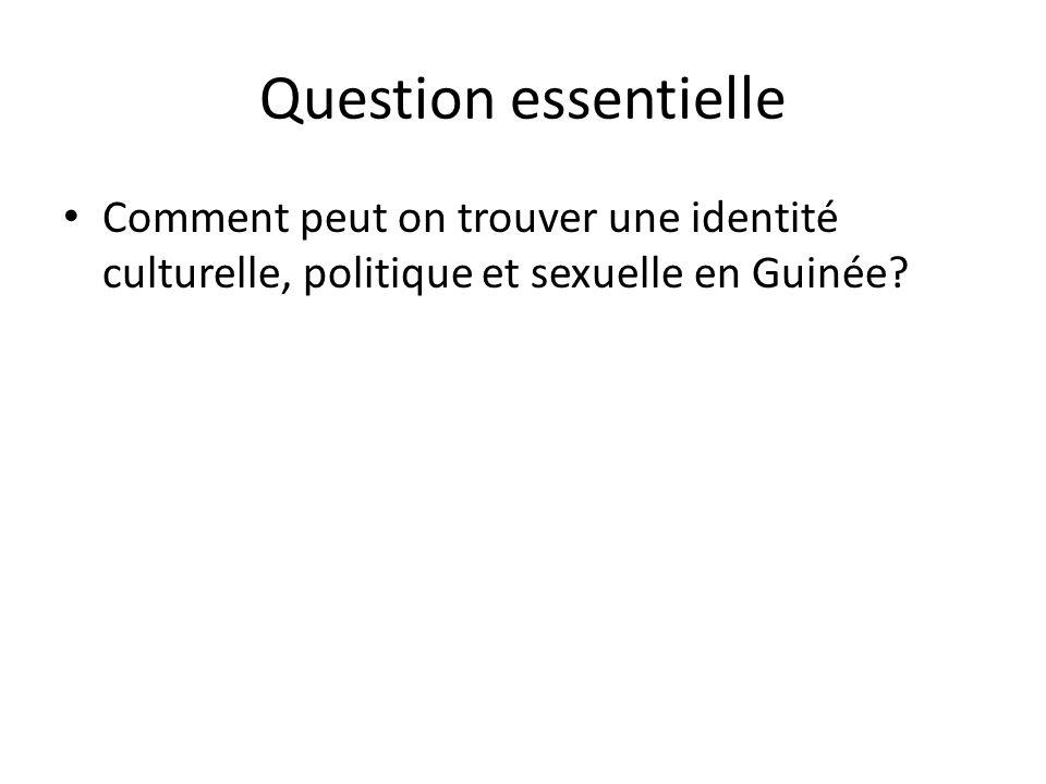 Question essentielle Comment peut on trouver une identité culturelle, politique et sexuelle en Guinée