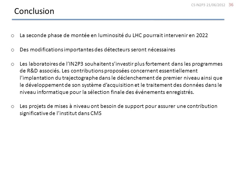 Conclusion CS IN2P3 21/06/2012. La seconde phase de montée en luminosité du LHC pourrait intervenir en 2022.
