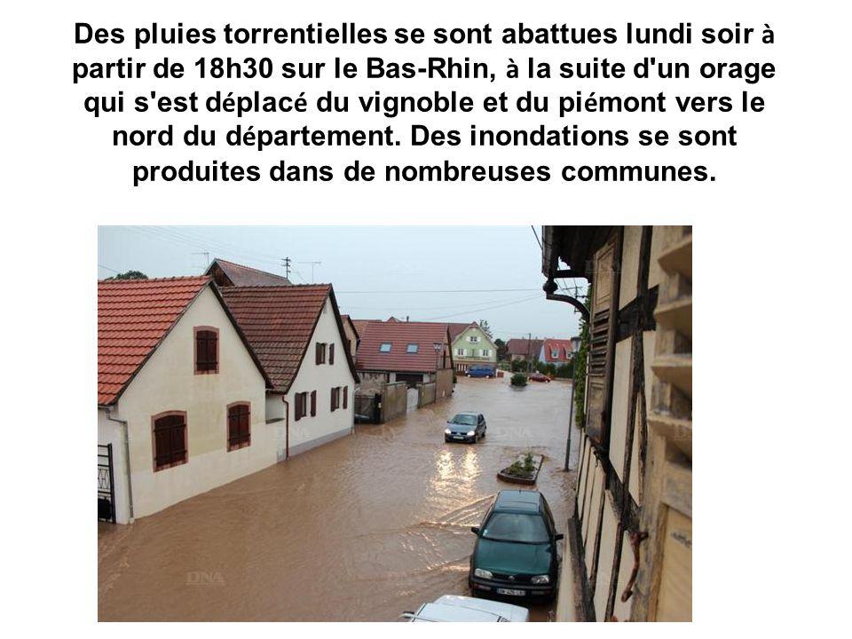 Des pluies torrentielles se sont abattues lundi soir à partir de 18h30 sur le Bas-Rhin, à la suite d un orage qui s est déplacé du vignoble et du piémont vers le nord du département.
