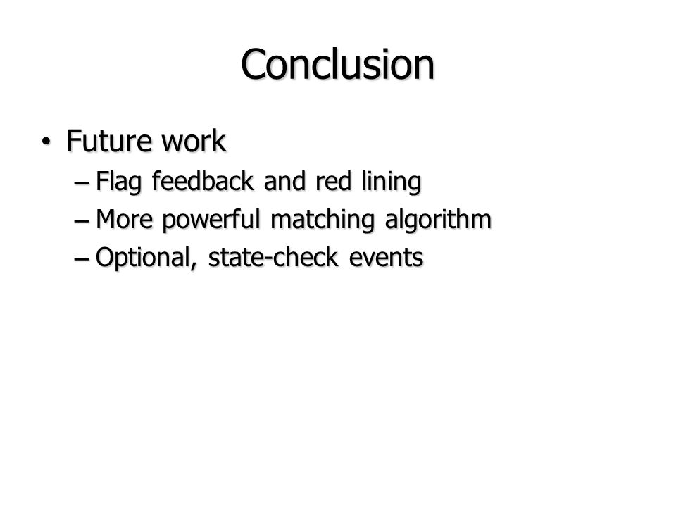 Conclusion Future work Flag feedback and red lining