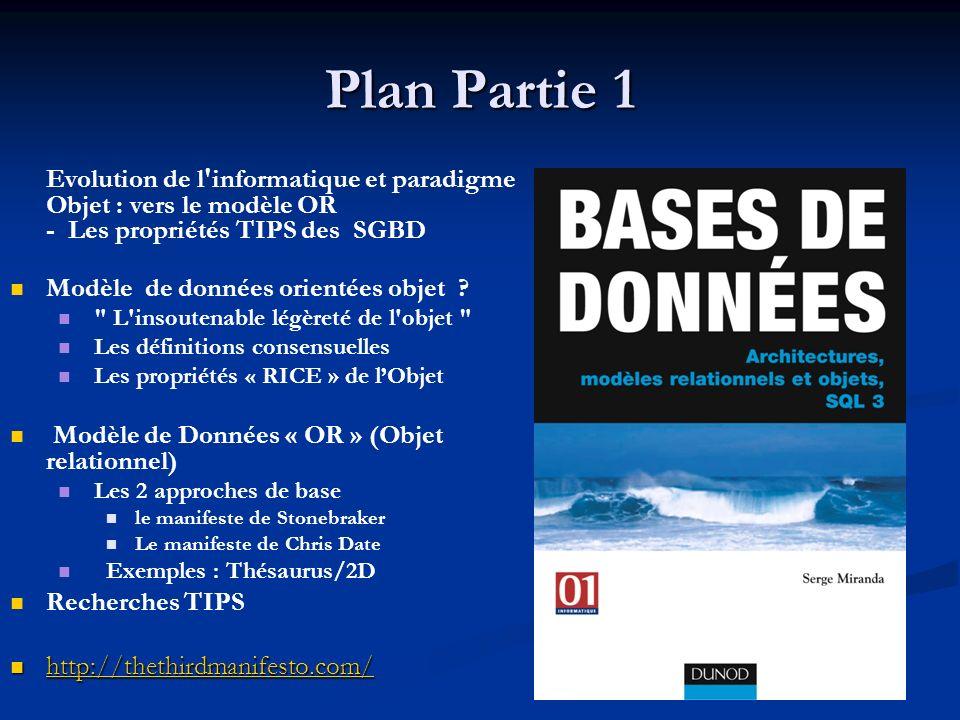 Plan Partie 1 Evolution de l informatique et paradigme Objet : vers le modèle OR. - Les propriétés TIPS des SGBD.