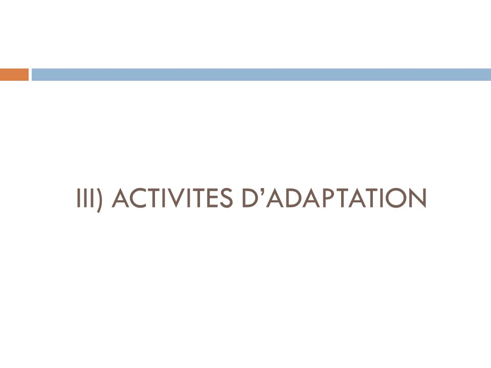 III) ACTIVITES D'ADAPTATION