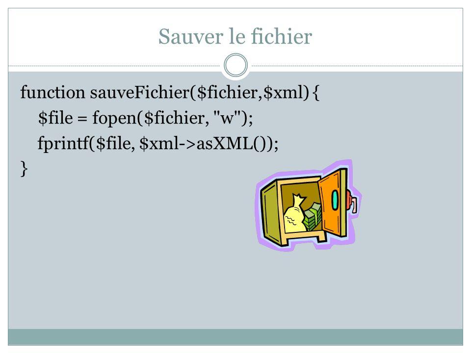 Sauver le fichier function sauveFichier($fichier,$xml) { $file = fopen($fichier, w ); fprintf($file, $xml->asXML()); }