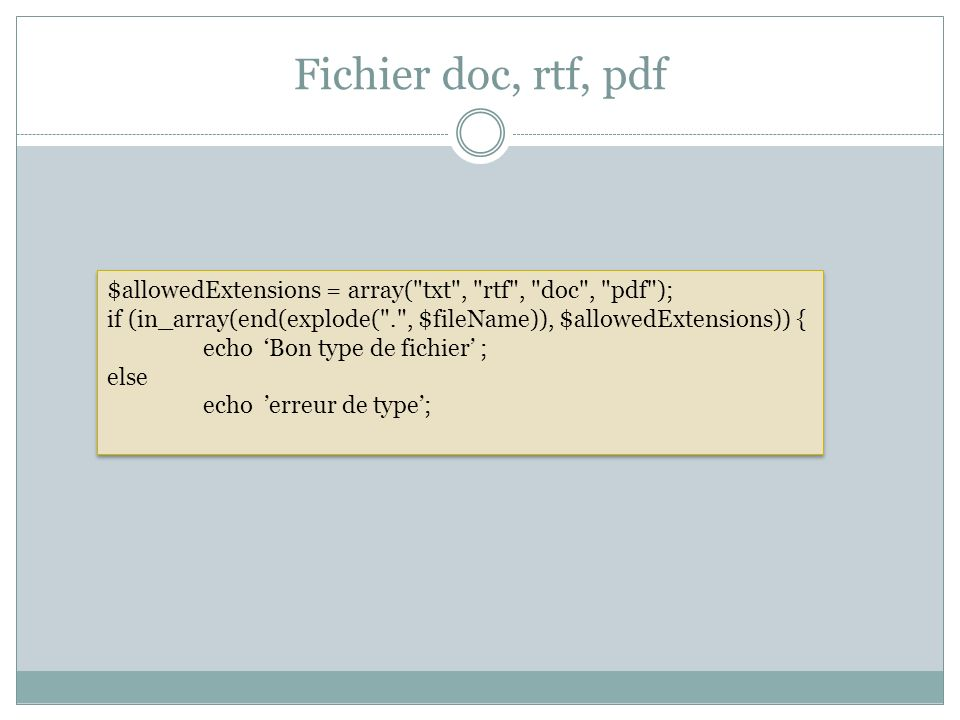 Fichier doc, rtf, pdf $allowedExtensions = array( txt , rtf , doc , pdf ); if (in_array(end(explode( . , $fileName)), $allowedExtensions)) {