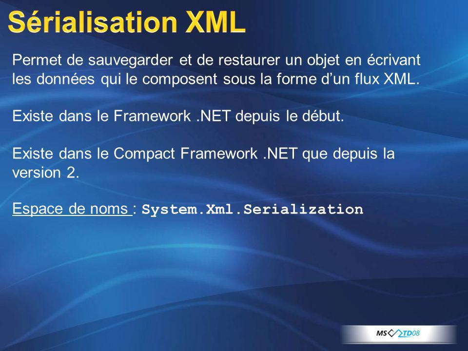 Sérialisation XML Permet de sauvegarder et de restaurer un objet en écrivant les données qui le composent sous la forme d'un flux XML.