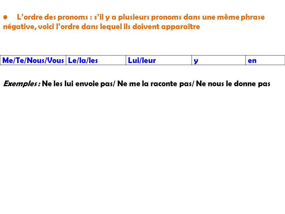L'ordre des pronoms : s'il y a plusieurs pronoms dans une même phrase négative, voici l'ordre dans lequel ils doivent apparaître