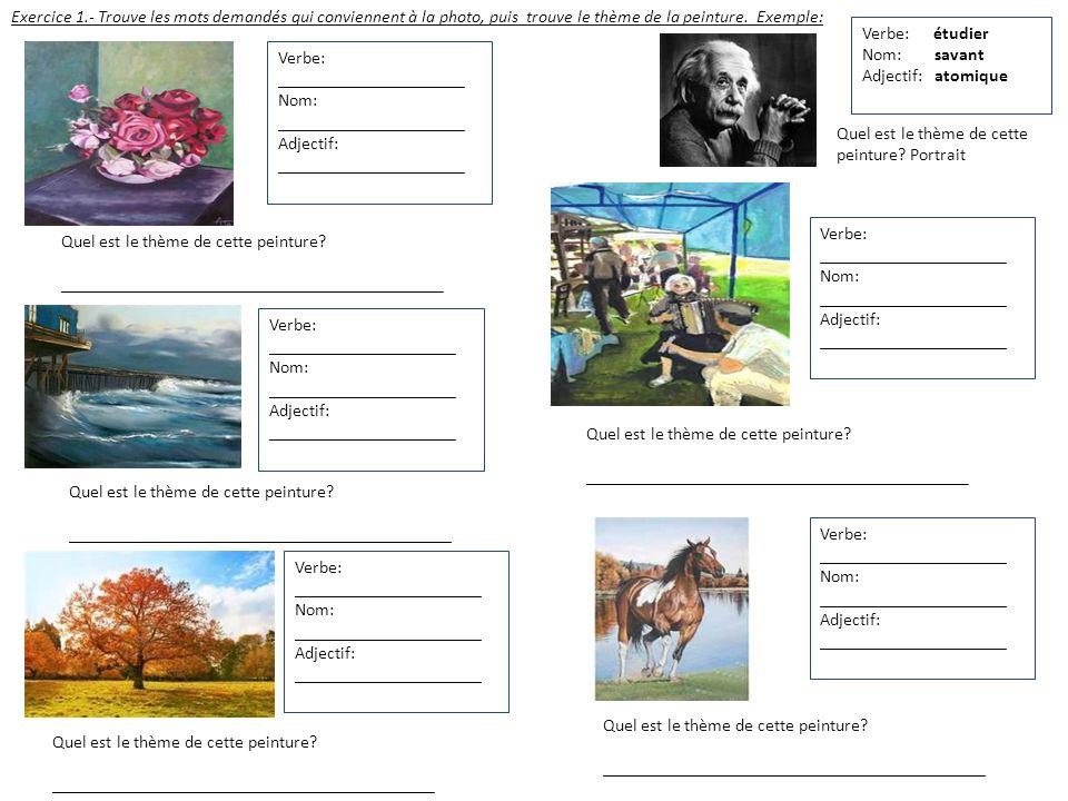 Exercice 1.- Trouve les mots demandés qui conviennent à la photo, puis trouve le thème de la peinture. Exemple: