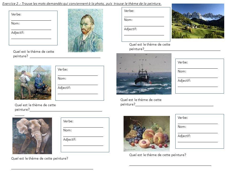 Exercice 2 .- Trouve les mots demandés qui conviennent à la photo, puis trouve le thème de la peinture.