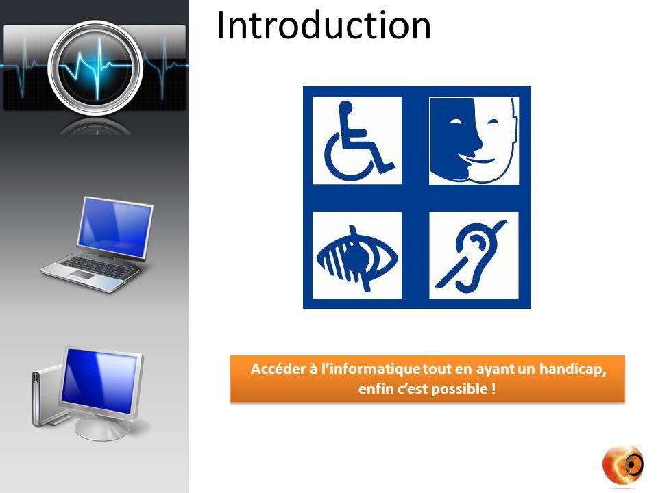 Introduction Accéder à l'informatique tout en ayant un handicap, enfin c'est possible !