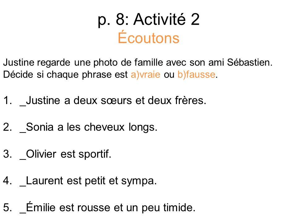 p. 8: Activité 2 Écoutons _Justine a deux sœurs et deux frères.