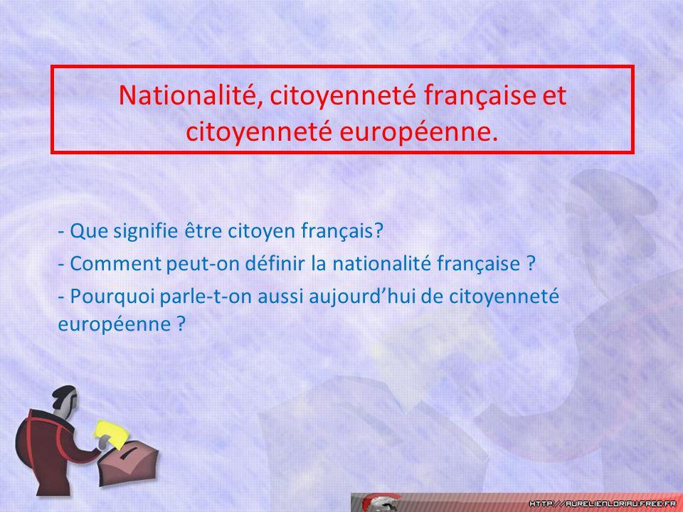 Nationalité, citoyenneté française et citoyenneté européenne.