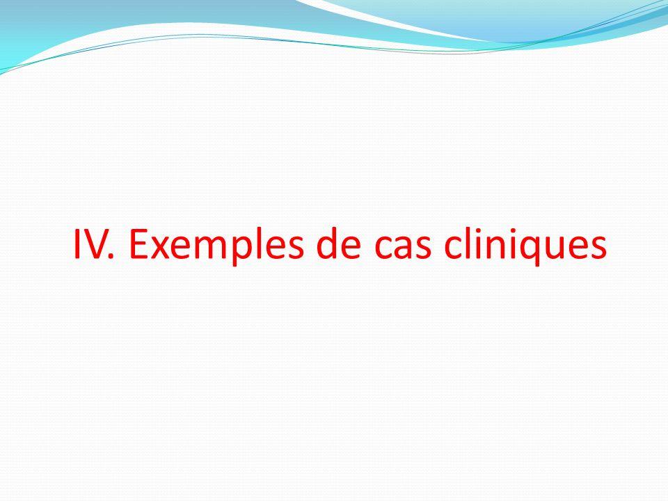 IV. Exemples de cas cliniques