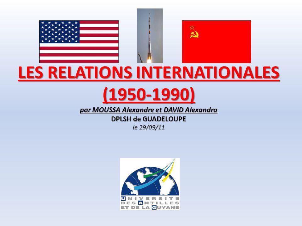 30/03/2017 LES RELATIONS INTERNATIONALES (1950-1990) par MOUSSA Alexandre et DAVID Alexandra DPLSH de GUADELOUPE le 29/09/11.