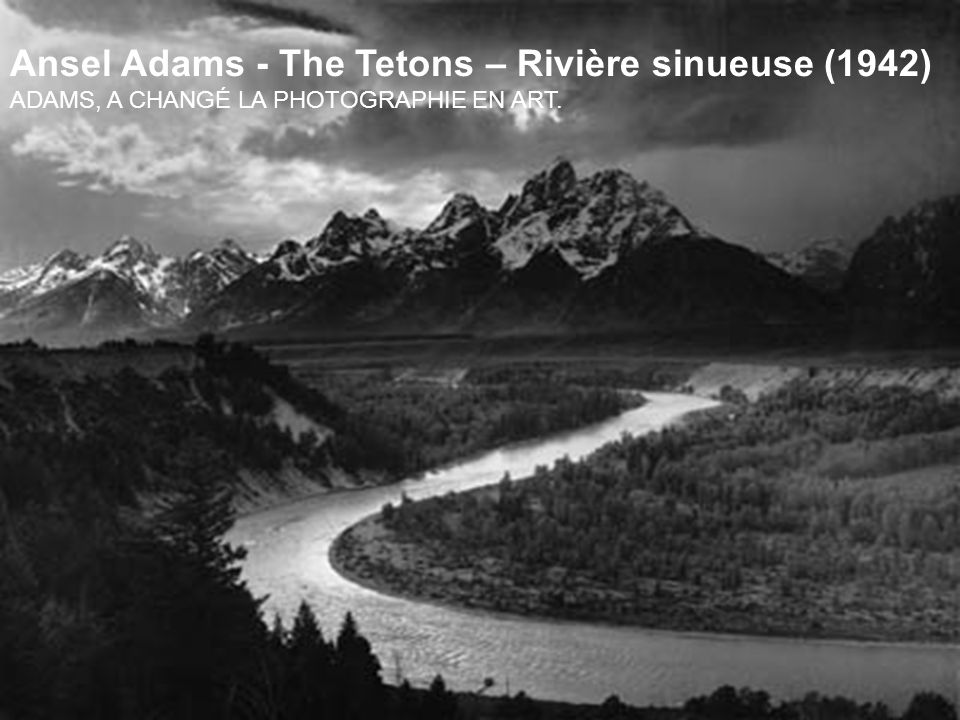 Ansel Adams - The Tetons – Rivière sinueuse (1942)
