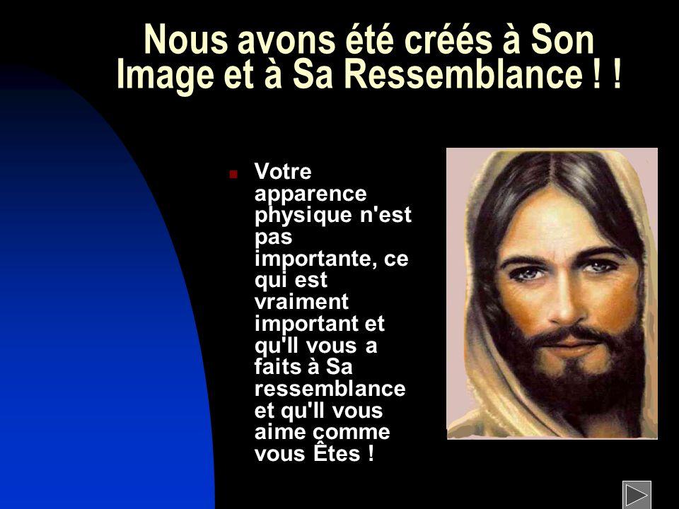 Nous avons été créés à Son Image et à Sa Ressemblance ! !
