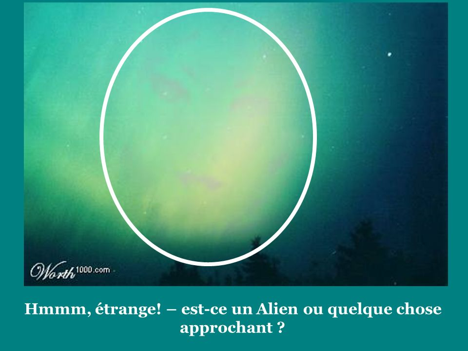 Hmmm, étrange! – est-ce un Alien ou quelque chose approchant
