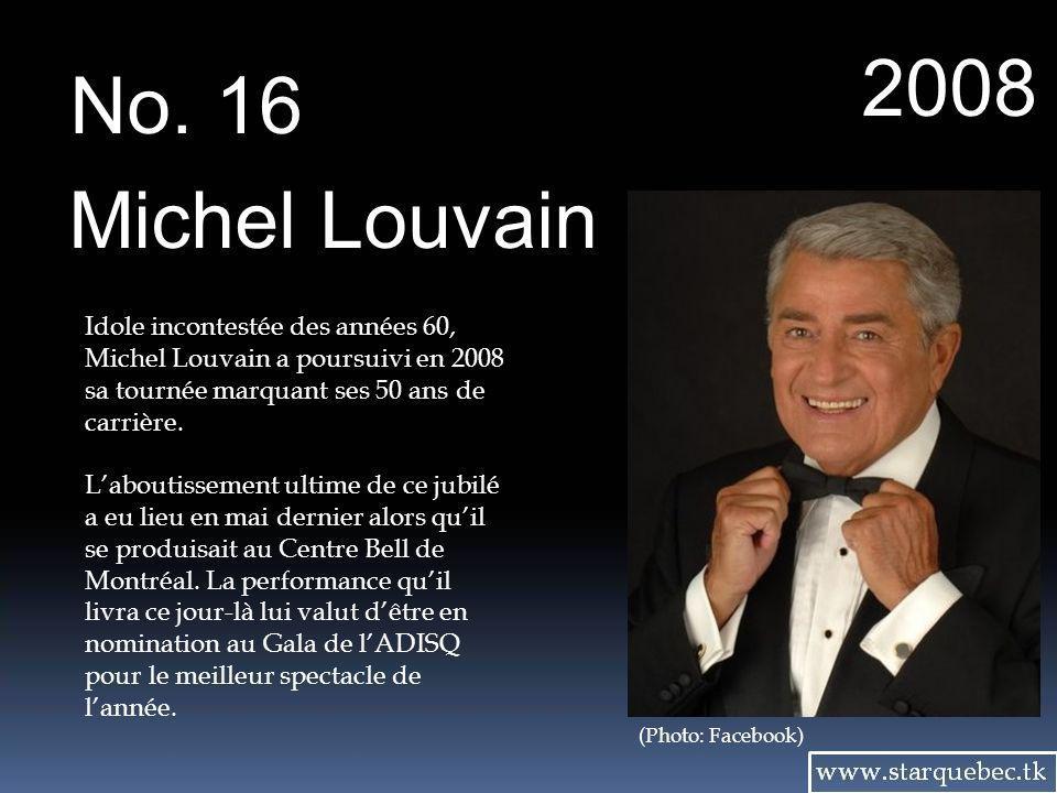 2008 No. 16. Michel Louvain. Idole incontestée des années 60, Michel Louvain a poursuivi en 2008 sa tournée marquant ses 50 ans de carrière.